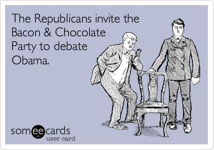 The Republicans invite theBacon & ChocolateParty to debateObama.