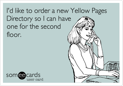 I'd like to order a new Yellow Pages Directory so I can haveone for the secondfloor.