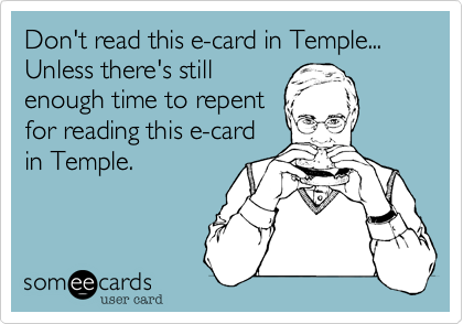 Don't read this e-card in Temple... Unless there's stillenough time to repentfor reading this e-cardin Temple.
