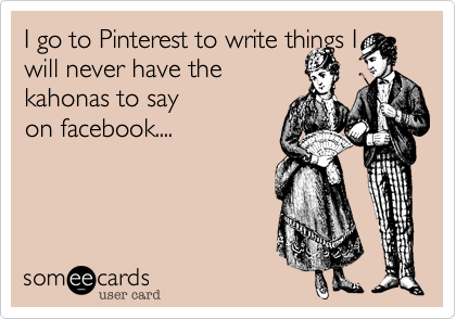 I go to Pinterest to write things I