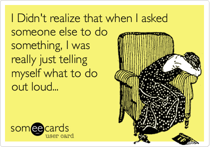 I Didn't realize that when I asked someone else to do