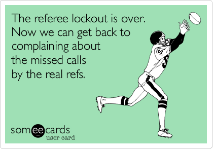 The referee lockout is over.