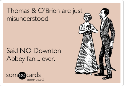 Thomas & O'Brien are just misunderstood.  
