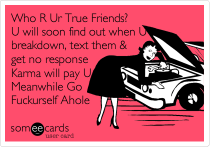Who R Ur True Friends?