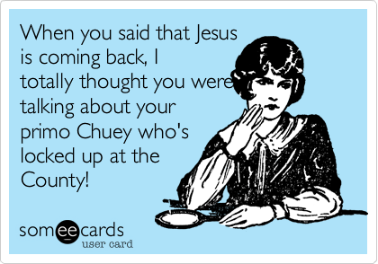When you said that Jesus