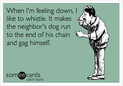 When I'm feeling down, I