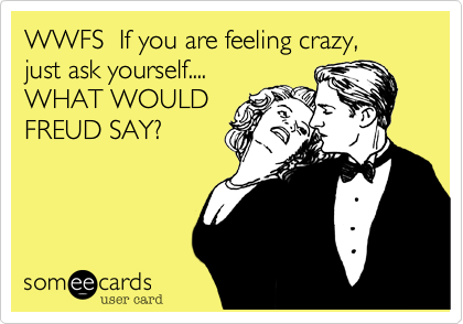 WWFS  If you are feeling crazy,  just ask yourself....