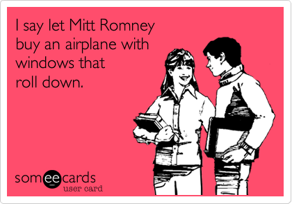 I say let Mitt Romney