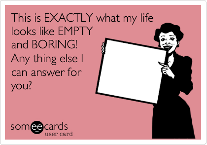 This is EXACTLY what my life