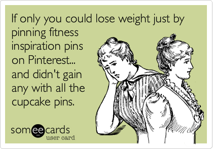 If only you could lose weight just by pinning fitness