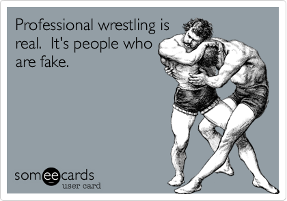 Professional wrestling is