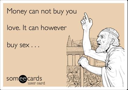 Money can buy sex not love