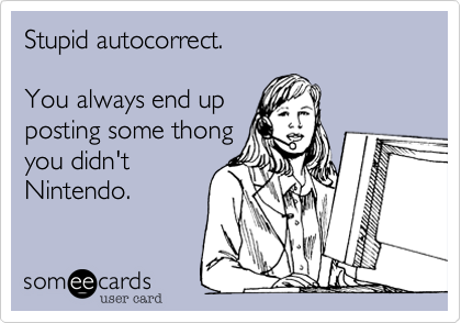 Stupid autocorrect.