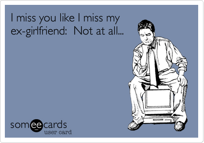 I miss you like I miss my