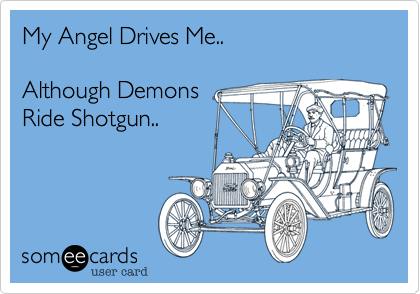 My Angel Drives Me..    