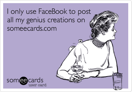 I only use FaceBook to post