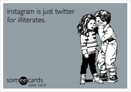 instagram is just twitter