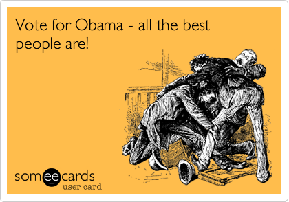 Vote for Obama - all the best people are!