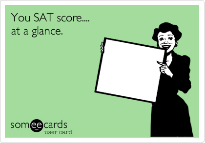 You SAT score....