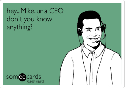 hey...Mike..ur a CEO