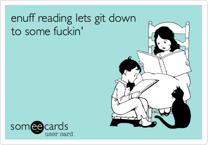 enuff reading lets git down