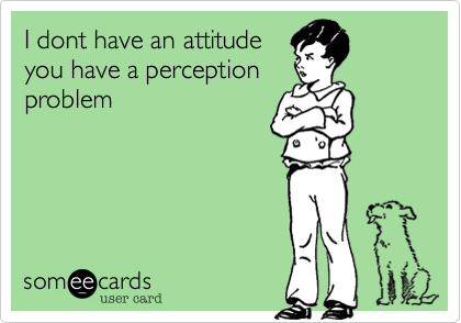 I dont have an attitude