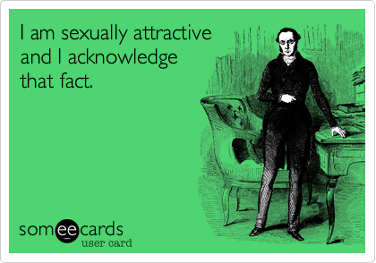 I am sexually attractive