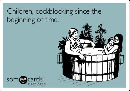 Children, cockblocking since the beginning of time.