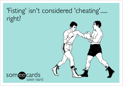'Fisting' isn't considered 'cheating'......