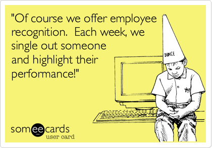 of course we offer employee recognition each week we single out