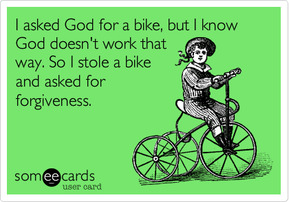 I asked God for a bike, but I know God doesn't work that