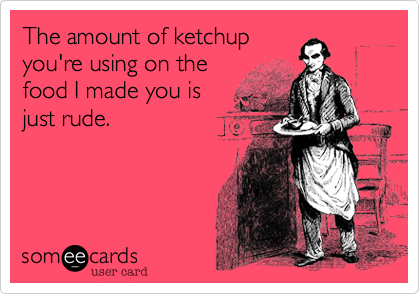 The amount of ketchup