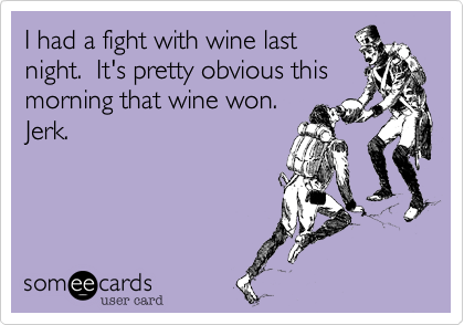 I had a fight with wine last