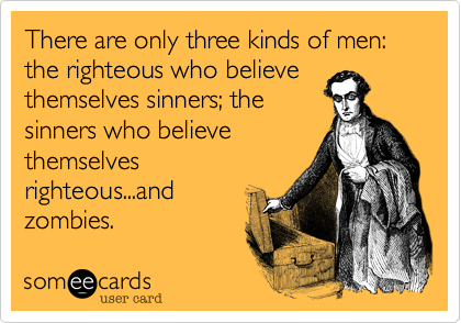 There are only three kinds of men: the righteous who believe