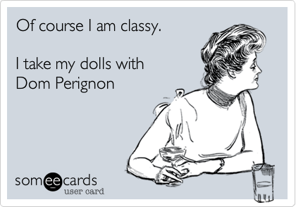 Of course I am classy.