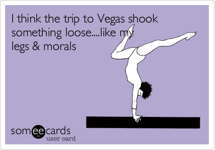 I think the trip to Vegas shook something loose....like my