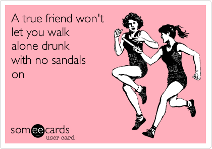 A true friend won't 