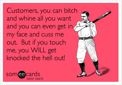 Customers, you can bitch