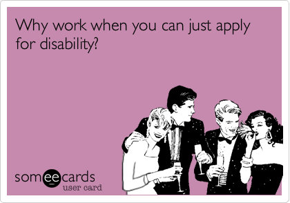 Why work when you can just apply for disability?