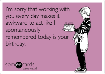 I'm sorry that working with
