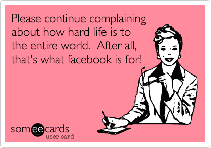 Please continue complaining