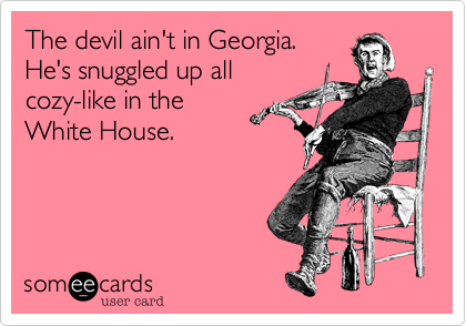 The devil ain't in Georgia.