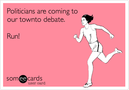 Politicians are coming to