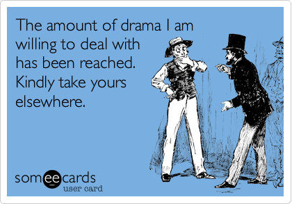 The amount of drama I am