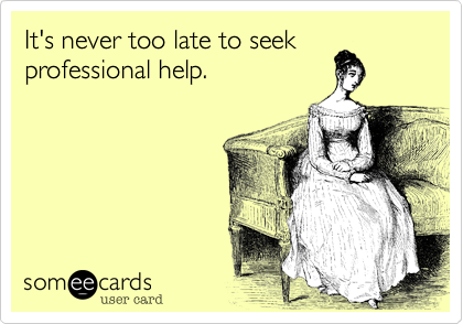 It's never too late to seekprofessional help.