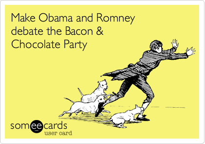 Make Obama and Romneydebate the Bacon &Chocolate Party