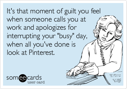 It's that moment of guilt you feel