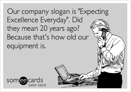 "Our company slogan is ""Expecting Excellence Everyday"". Did