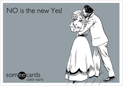 NO is the new Yes!