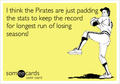 I think the Pirates are just padding